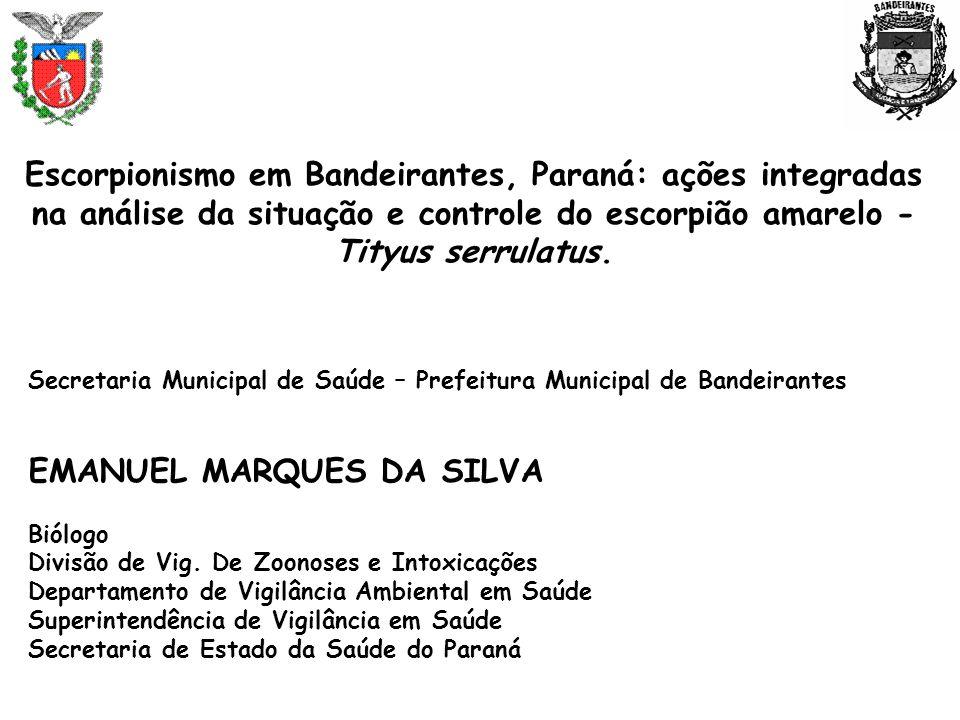 Secretaria Municipal de Saúde – Prefeitura Municipal de Bandeirantes EMANUEL MARQUES DA SILVA Biólogo Divisão de Vig. De Zoonoses e Intoxicações Depar