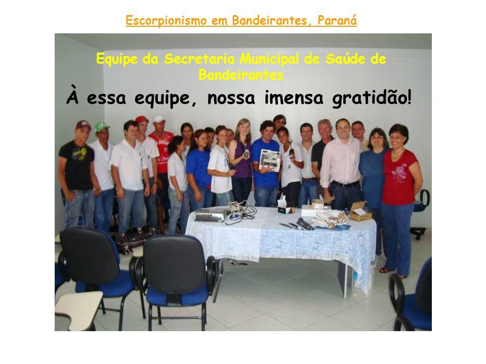Equipe da Secretaria Municipal de Saúde de Bandeirantes Escorpionismo em Bandeirantes, Paraná À essa equipe, nossa imensa gratidão!