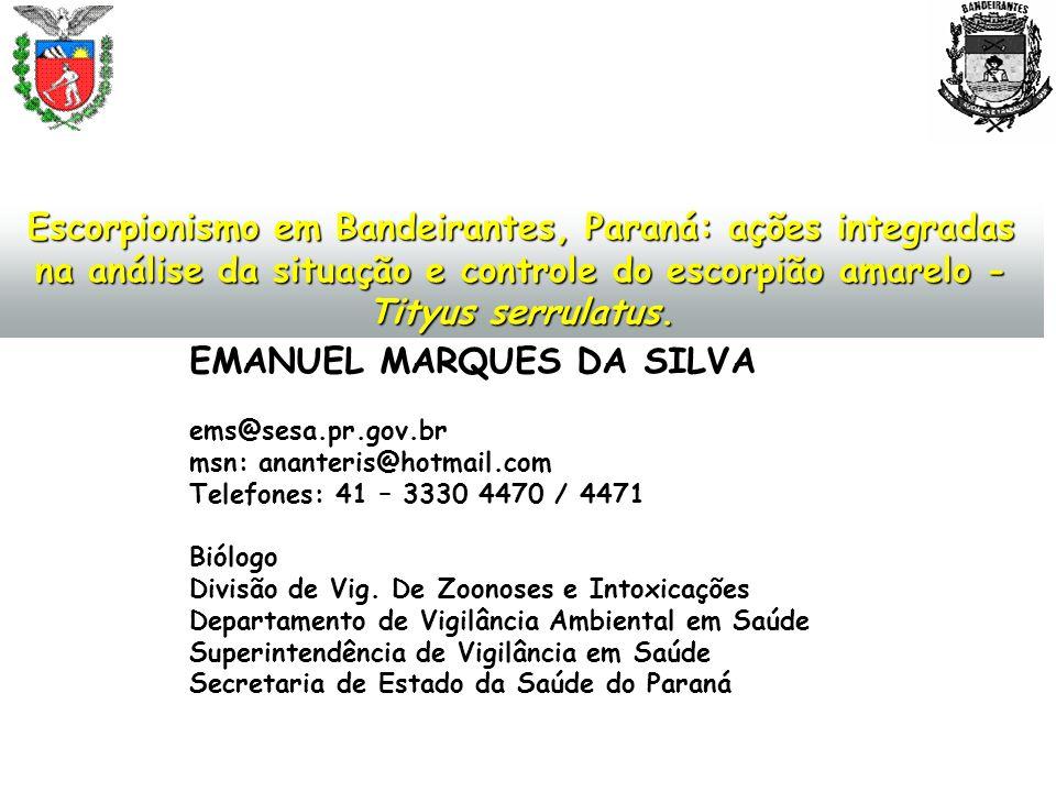 Escorpionismo em Bandeirantes, Paraná: ações integradas na análise da situação e controle do escorpião amarelo - Tityus serrulatus. EMANUEL MARQUES DA