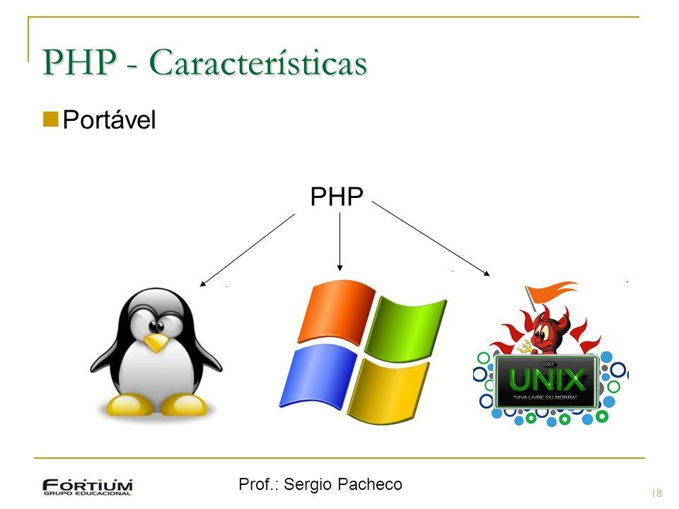 Prof.: Sergio Pacheco PHP - Características Portável PHP 18