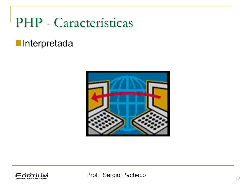 Prof.: Sergio Pacheco PHP - Características Interpretada 19