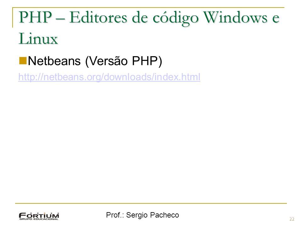 Prof.: Sergio Pacheco PHP – Editores de código Windows e Linux Netbeans (Versão PHP) http://netbeans.org/downloads/index.html 22
