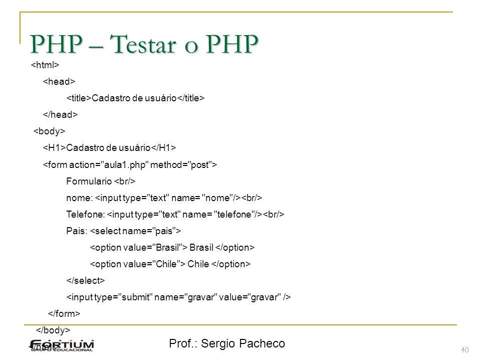 Prof.: Sergio Pacheco PHP – Testar o PHP Cadastro de usuário Cadastro de usuário Formulario nome: Telefone: Pais: Brasil Chile 40