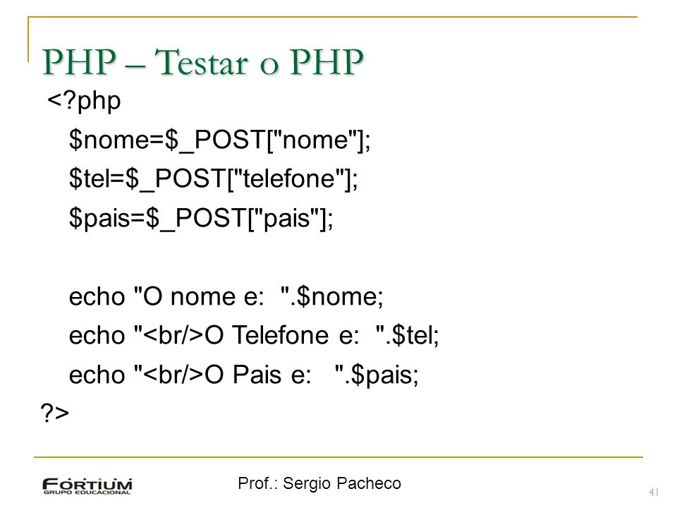 Prof.: Sergio Pacheco PHP – Testar o PHP <?php $nome=$_POST[
