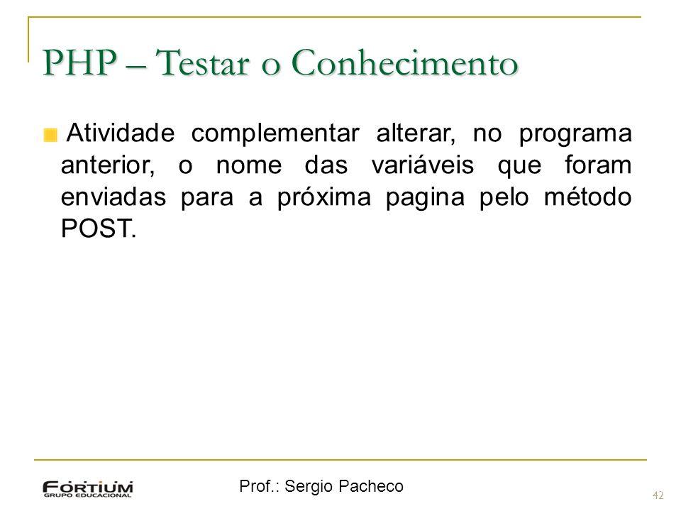 Prof.: Sergio Pacheco PHP – Testar o Conhecimento Atividade complementar alterar, no programa anterior, o nome das variáveis que foram enviadas para a