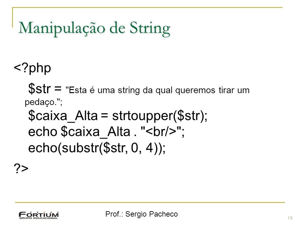 Prof.: Sergio Pacheco 19 Manipulação de String <?php $str =