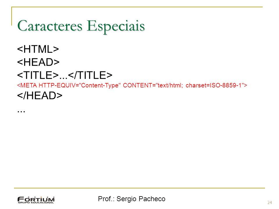 Prof.: Sergio Pacheco 24 Caracteres Especiais......