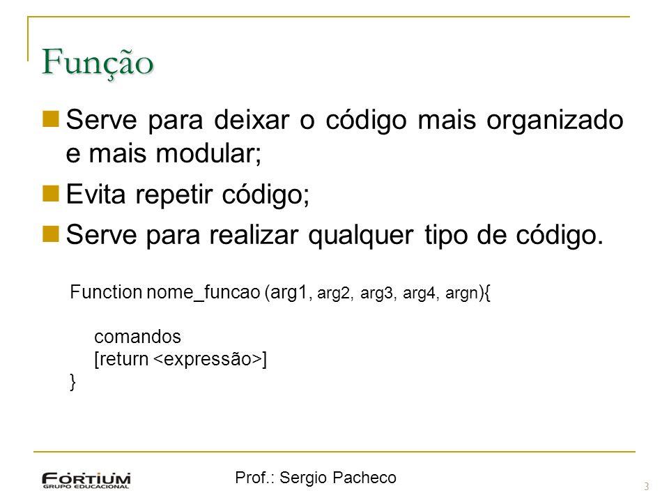 Prof.: Sergio Pacheco Função 3 Serve para deixar o código mais organizado e mais modular; Evita repetir código; Serve para realizar qualquer tipo de c
