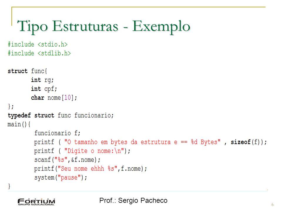 Prof.: Sergio Pacheco Tipo Estruturas – Exemplo fflush 7 void cad_condenado() { system ( cls ); printf ( Inserir dados\n ); printf( \n ); printf ( Nome: ); fflush(stdin); fgets (nome,31,stdin); printf(\n ); printf ( \n Idade: ); scanf ( %d , &idade); }