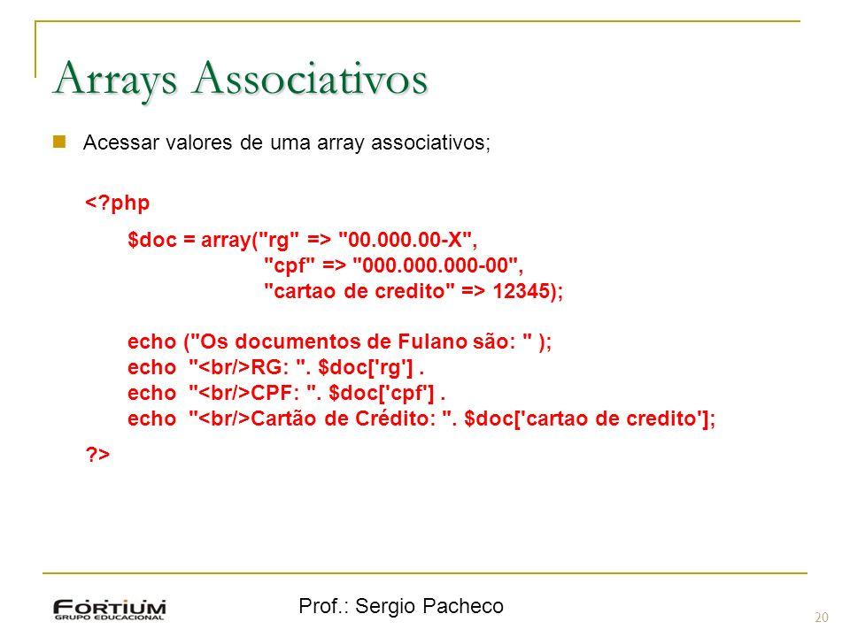 Prof.: Sergio Pacheco 20 Arrays Associativos Acessar valores de uma array associativos; <?php $doc = array(