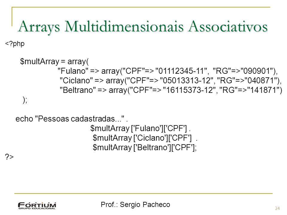 Prof.: Sergio Pacheco 24 Arrays Multidimensionais Associativos <?php $multArray = array(