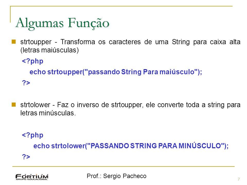 Prof.: Sergio Pacheco 7 Algumas Função strtoupper - Transforma os caracteres de uma String para caixa alta (letras maiúsculas) <?php echo strtoupper(