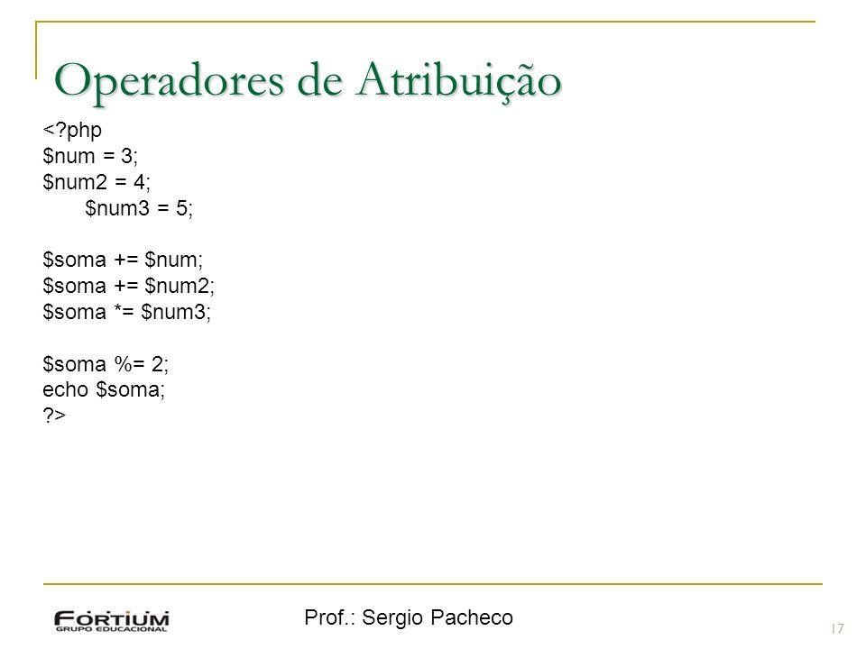 Prof.: Sergio Pacheco Operadores de Atribuição 17 <?php $num = 3; $num2 = 4; $num3 = 5; $soma += $num; $soma += $num2; $soma *= $num3; $soma %= 2; echo $soma; ?>