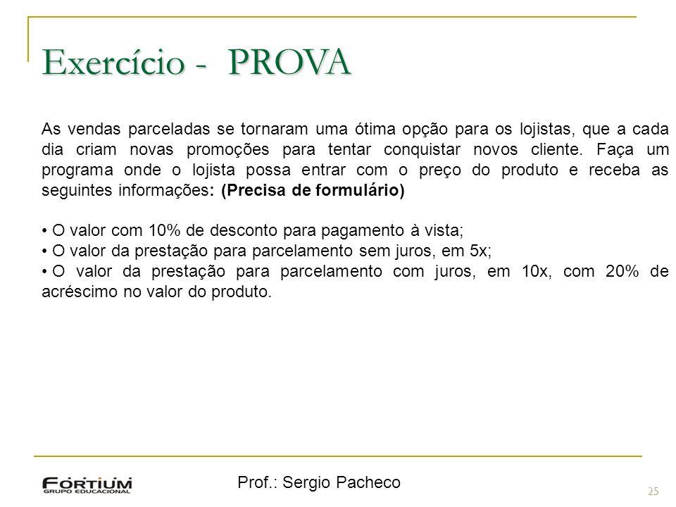 Prof.: Sergio Pacheco Exercício - PROVA 25 As vendas parceladas se tornaram uma ótima opção para os lojistas, que a cada dia criam novas promoções para tentar conquistar novos cliente.