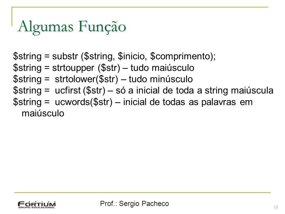 Prof.: Sergio Pacheco 18 $string = substr ($string, $inicio, $comprimento); $string = strtoupper ($str) – tudo maiúsculo $string = strtolower($str) –