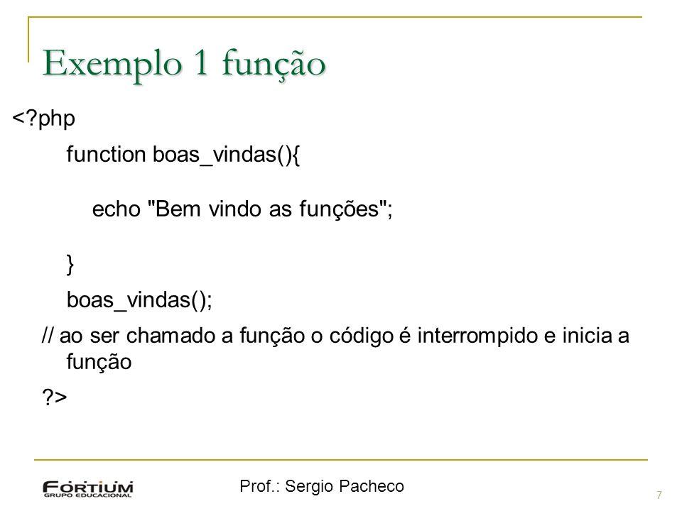 Prof.: Sergio Pacheco Exemplo 1 função <?php function boas_vindas(){ echo
