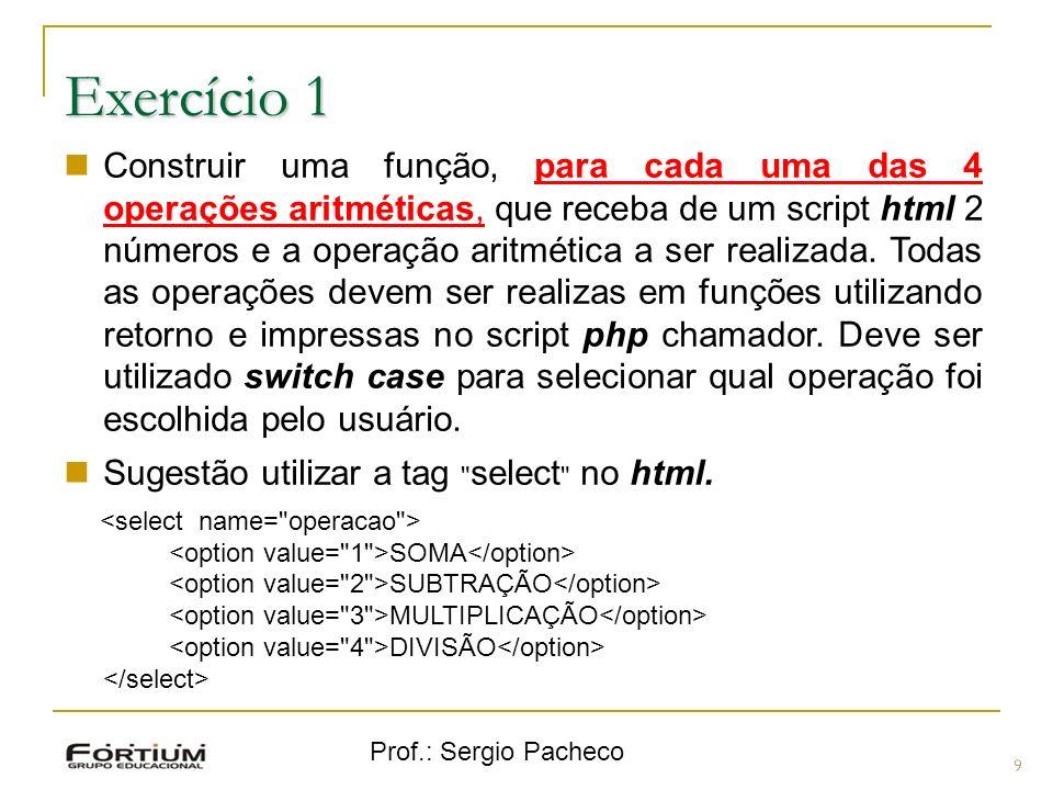 Prof.: Sergio Pacheco Exercício 1 Construir uma função, para cada uma das 4 operações aritméticas, que receba de um script html 2 números e a operação