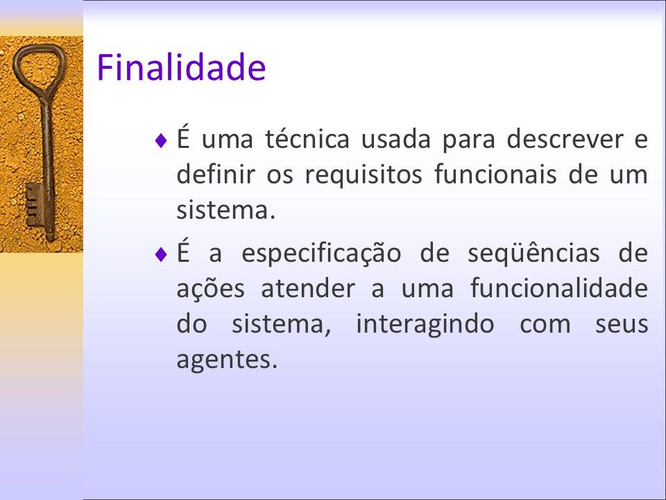 Finalidade É uma técnica usada para descrever e definir os requisitos funcionais de um sistema. É a especificação de seqüências de ações atender a uma