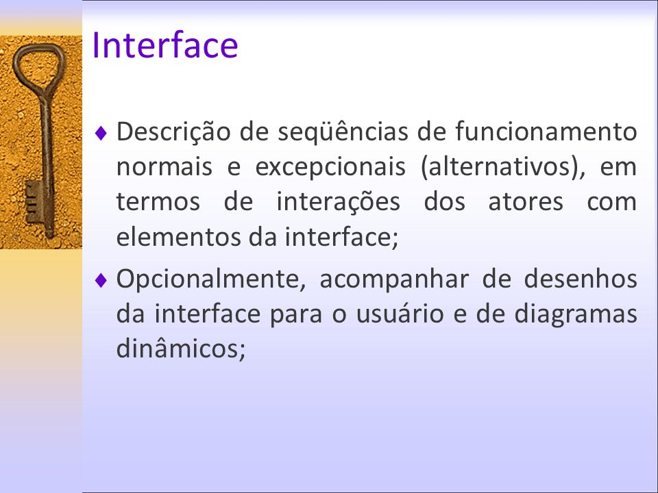 Interface Descrição de seqüências de funcionamento normais e excepcionais (alternativos), em termos de interações dos atores com elementos da interfac