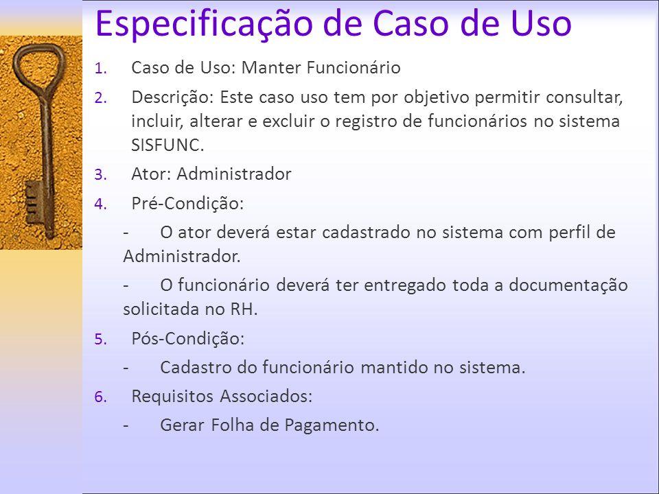 1. Caso de Uso: Manter Funcionário 2. Descrição: Este caso uso tem por objetivo permitir consultar, incluir, alterar e excluir o registro de funcionár