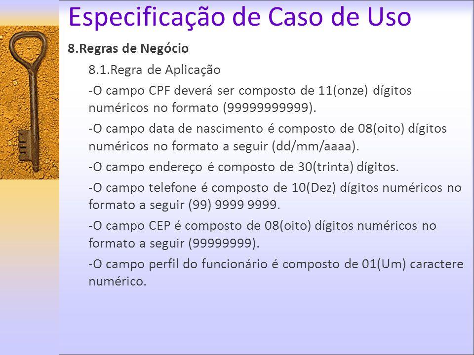 Especificação de Caso de Uso 8.Regras de Negócio 8.1.Regra de Aplicação -O campo CPF deverá ser composto de 11(onze) dígitos numéricos no formato (999