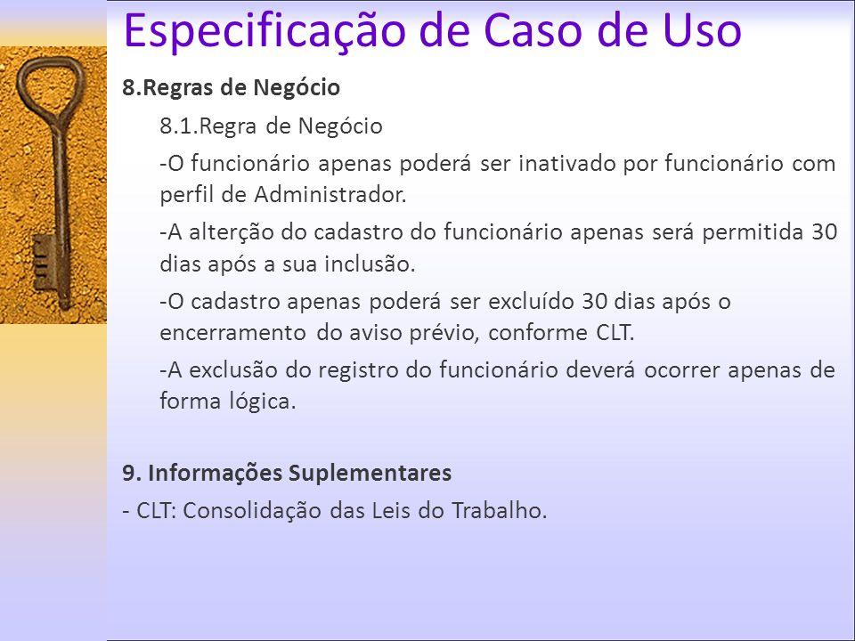 Especificação de Caso de Uso 8.Regras de Negócio 8.1.Regra de Negócio -O funcionário apenas poderá ser inativado por funcionário com perfil de Adminis