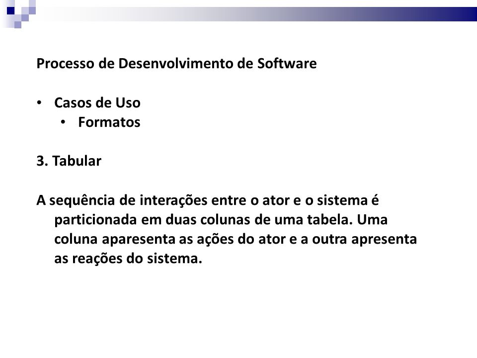 Processo de Desenvolvimento de Software Casos de Uso Formatos – Exemplos: Funcionalidade: Saque de determinada quantia em um caixa eletrônico de um sistema bancário.