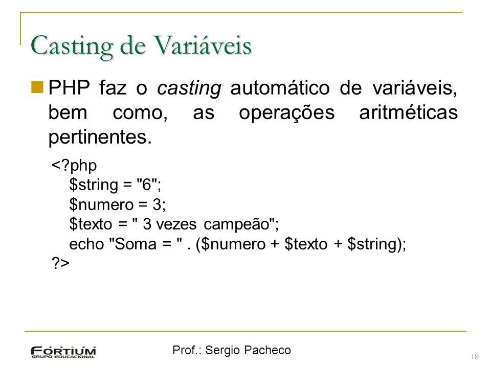 Prof.: Sergio Pacheco Casting de Variáveis PHP faz o casting automático de variáveis, bem como, as operações aritméticas pertinentes. <?php $string =