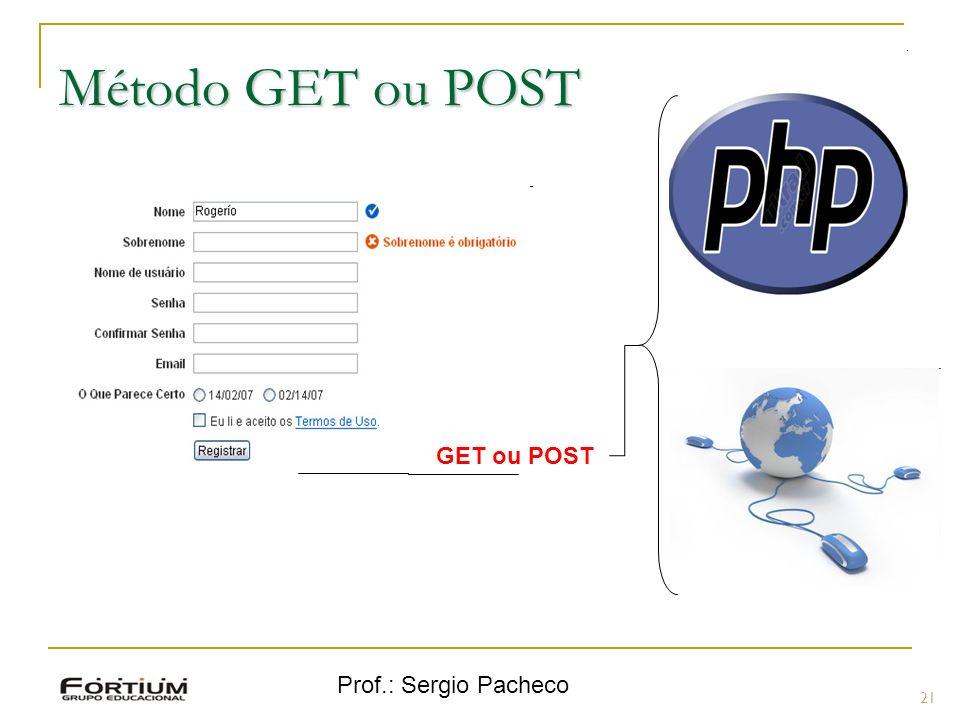 Prof.: Sergio Pacheco Método GET ou POST 21 GET ou POST