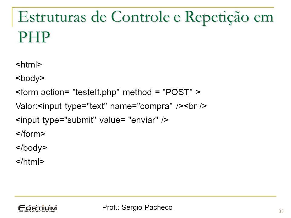 Prof.: Sergio Pacheco Valor: 33 Estruturas de Controle e Repetição em PHP