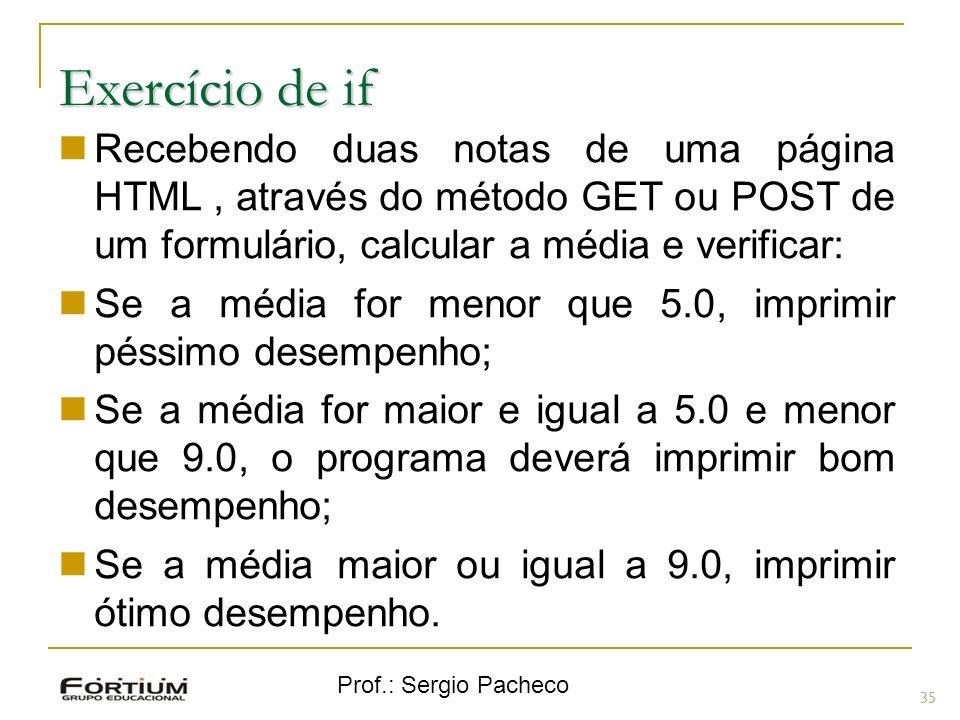 Prof.: Sergio Pacheco Exercício de if Recebendo duas notas de uma página HTML, através do método GET ou POST de um formulário, calcular a média e veri