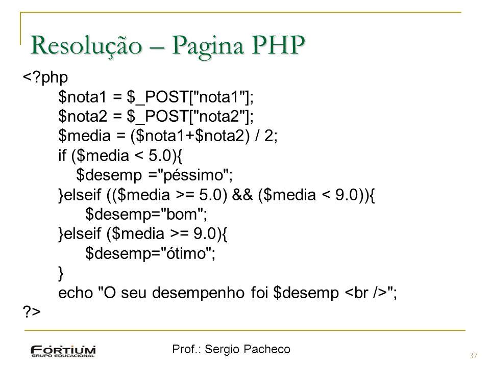 Prof.: Sergio Pacheco Resolução – Pagina PHP 37 <?php $nota1 = $_POST[