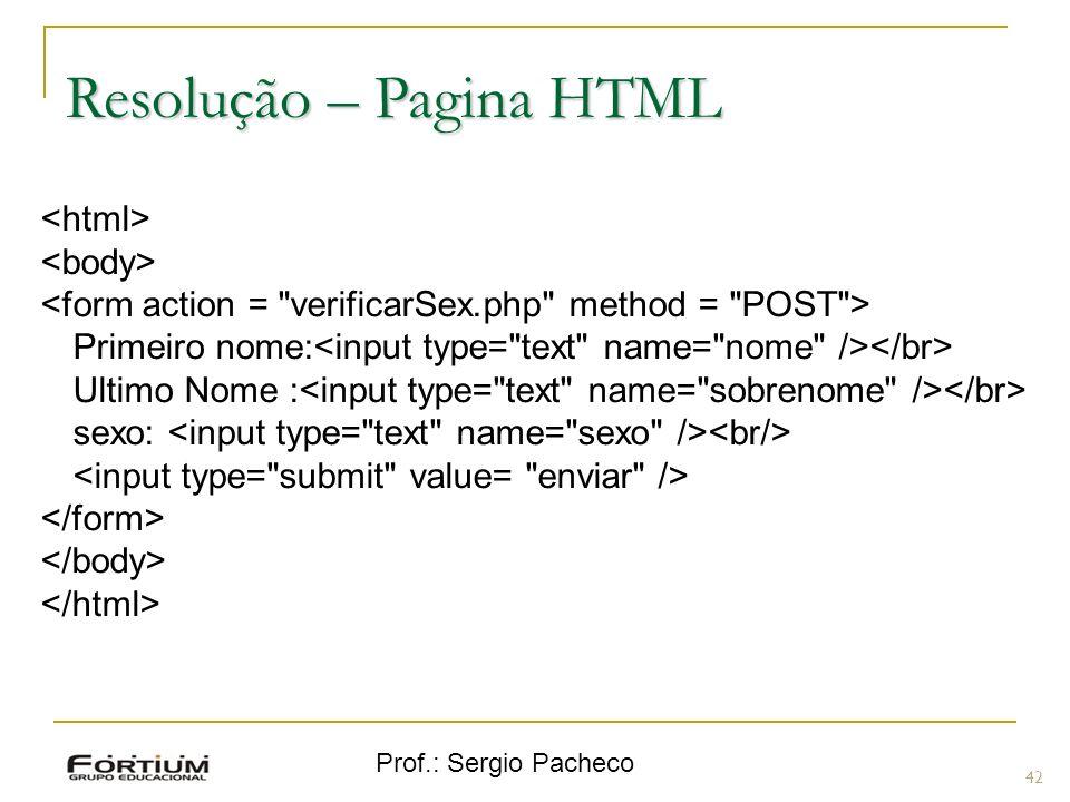 Prof.: Sergio Pacheco Resolução – Pagina HTML 42 Primeiro nome: Ultimo Nome : sexo: