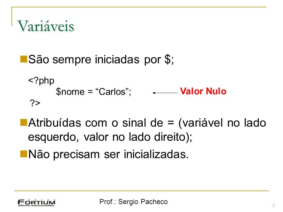 Prof.: Sergio Pacheco Variáveis 5 São sempre iniciadas por $; <?php $nome = Carlos; ?> Atribuídas com o sinal de = (variável no lado esquerdo, valor n