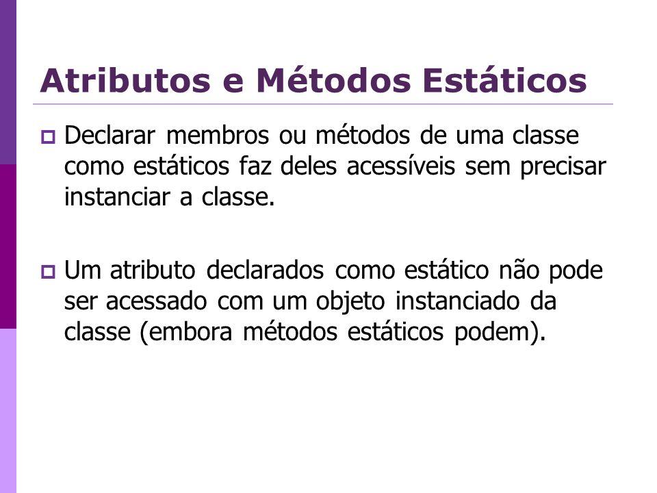 Atributos e Métodos Estáticos Declarar membros ou métodos de uma classe como estáticos faz deles acessíveis sem precisar instanciar a classe. Um atrib