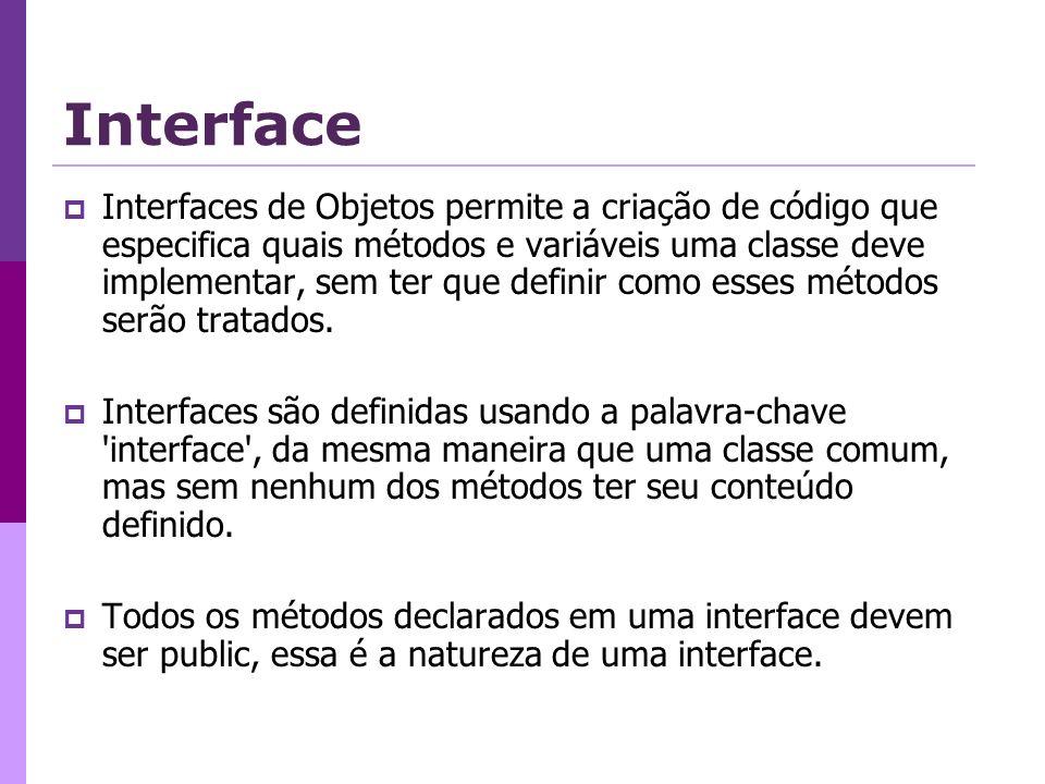 Interface Interfaces de Objetos permite a criação de código que especifica quais métodos e variáveis uma classe deve implementar, sem ter que definir