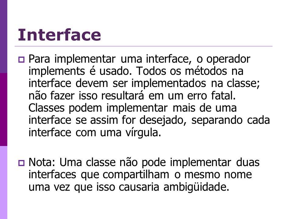 Interface Para implementar uma interface, o operador implements é usado. Todos os métodos na interface devem ser implementados na classe; não fazer is