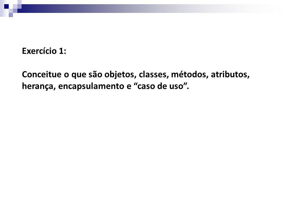 Exercício 1: Conceitue o que são objetos, classes, métodos, atributos, herança, encapsulamento e caso de uso.