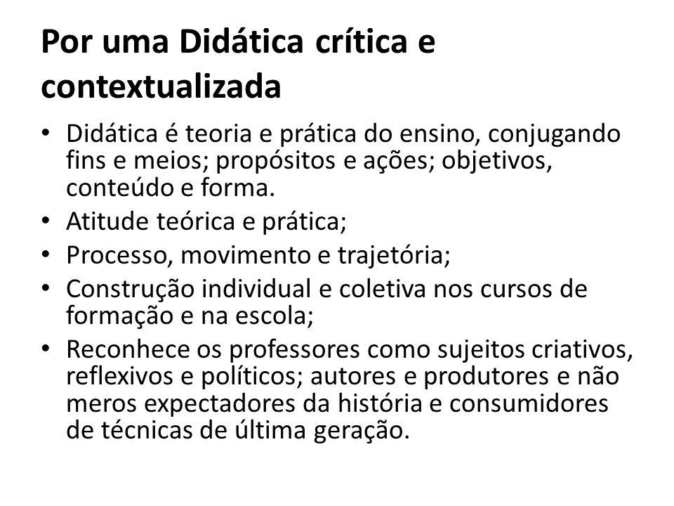 Por uma Didática crítica e contextualizada Didática é teoria e prática do ensino, conjugando fins e meios; propósitos e ações; objetivos, conteúdo e f