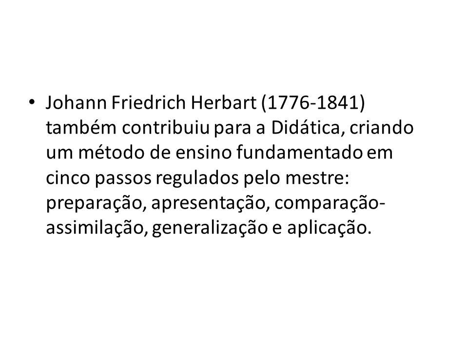 Johann Friedrich Herbart (1776-1841) também contribuiu para a Didática, criando um método de ensino fundamentado em cinco passos regulados pelo mestre