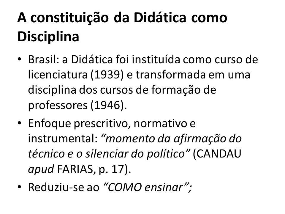 A constituição da Didática como Disciplina Brasil: a Didática foi instituída como curso de licenciatura (1939) e transformada em uma disciplina dos cu