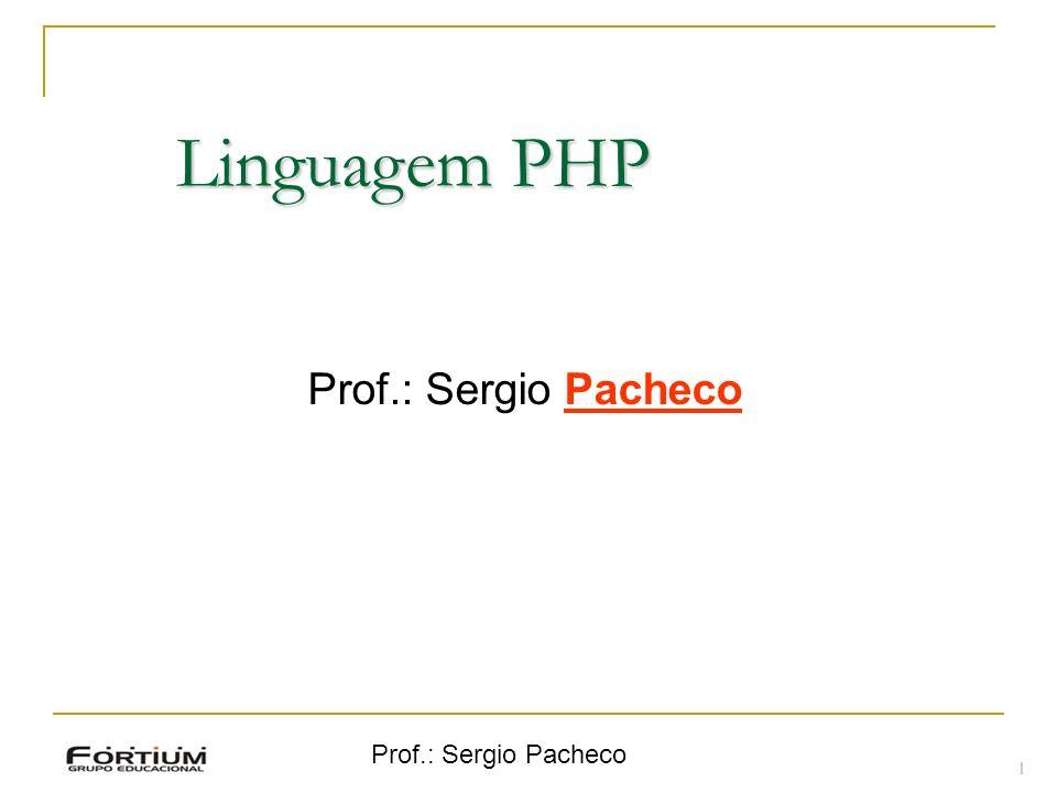 Prof.: Sergio Pacheco 12 $string = substr ($string, $inicio, $comprimento); $string = strtoupper ($str) – tudo maiúsculo $string = strtolower($str) – tudo minúsculo $string = ucfirst ($str) – só a inicial de toda a string maiúscula $string = ucwords($str) – inicial de todas as palavras em maiúsculo $string = str_replace($palbusca, $palsubst, $stringona) $int = strpos ($str1,$str2) – encontra a primeira posição da string 2 na string 1 e retorna a sua posição.