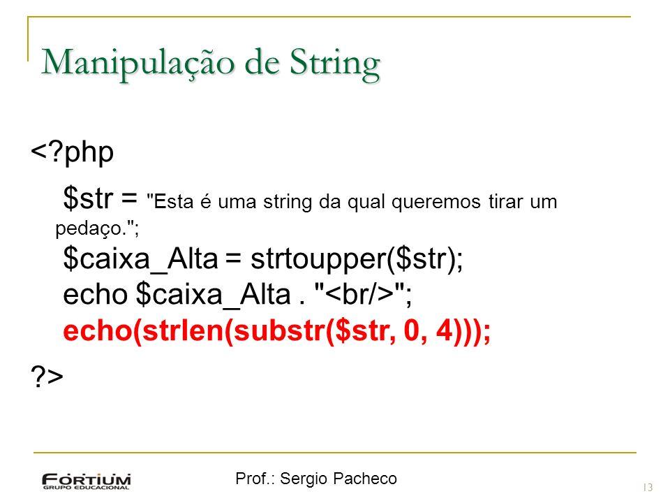 Prof.: Sergio Pacheco 13 Manipulação de String <?php $str =