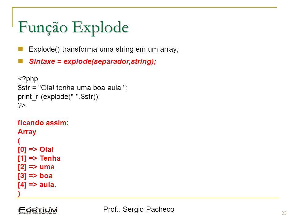 Prof.: Sergio Pacheco 23 Função Explode Explode() transforma uma string em um array; Sintaxe = explode(separador,string); <?php $str =