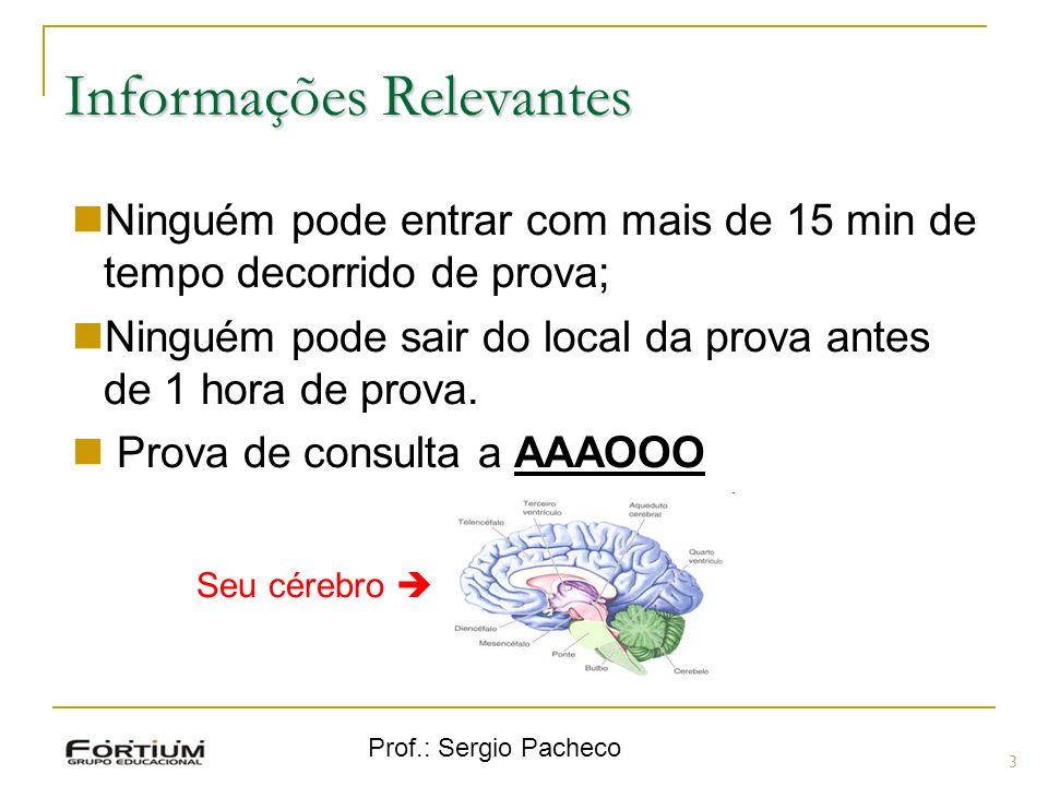 Prof.: Sergio Pacheco Informações Relevantes 3 Ninguém pode entrar com mais de 15 min de tempo decorrido de prova; Ninguém pode sair do local da prova