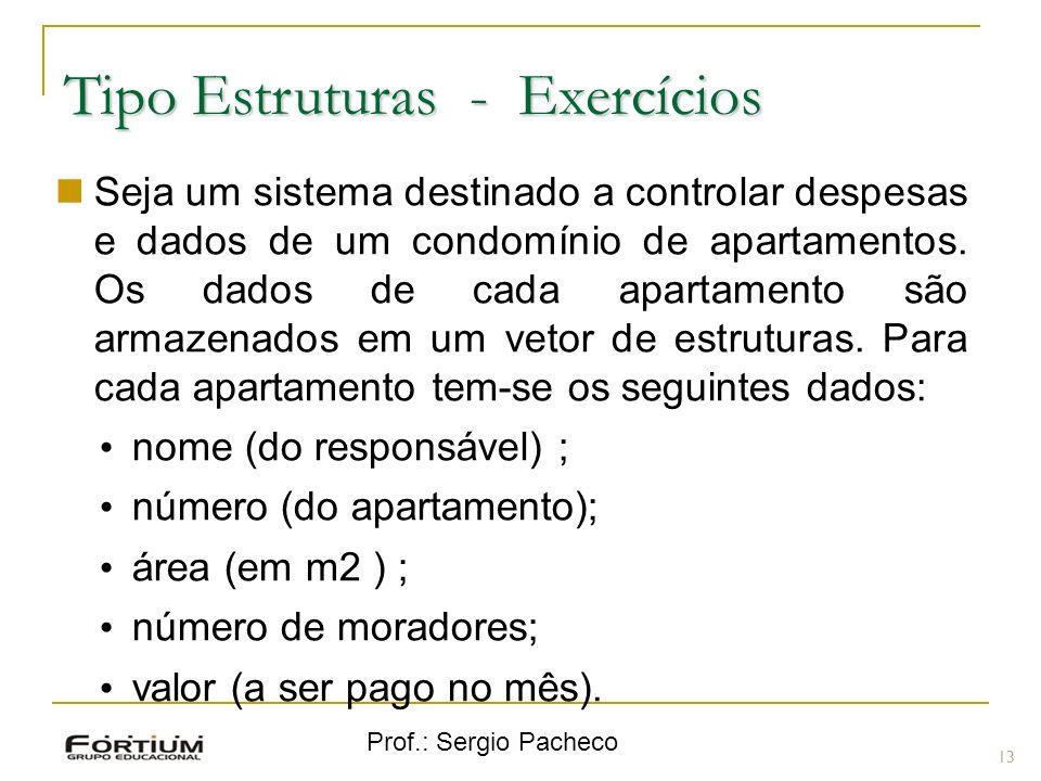 Prof.: Sergio Pacheco Tipo Estruturas - Exercícios 13 Seja um sistema destinado a controlar despesas e dados de um condomínio de apartamentos. Os dado