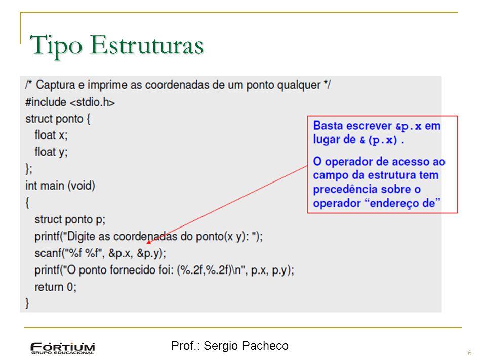Prof.: Sergio Pacheco Tipo Estruturas 6