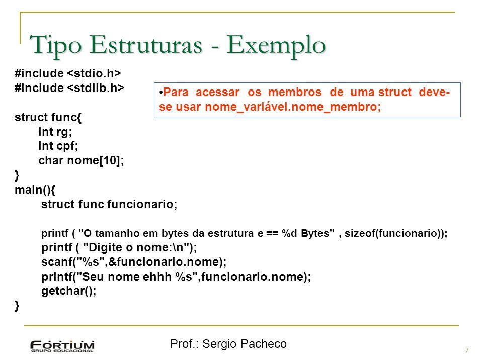 Prof.: Sergio Pacheco Tipo Estruturas - Exemplo 7 #include struct func{ int rg; int cpf; char nome[10]; } main(){ struct func funcionario; printf (