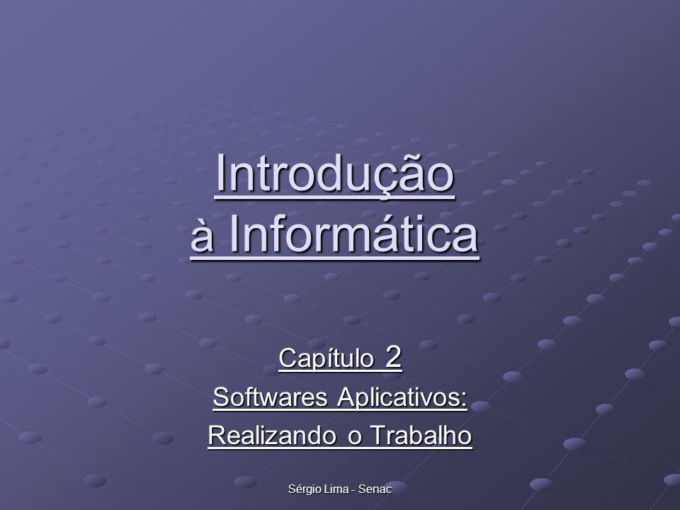 Sérgio Lima - Senac Introdução à Informática Capítulo 2 Softwares Aplicativos: Realizando o Trabalho