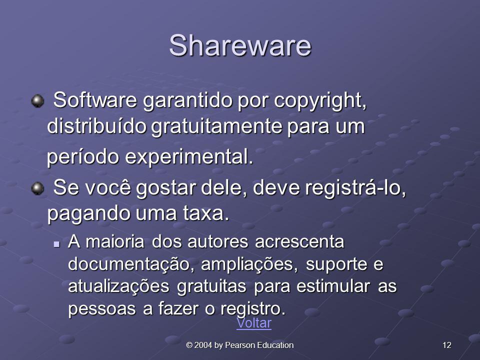 12© 2004 by Pearson Education Shareware Software garantido por copyright, distribuído gratuitamente para um Software garantido por copyright, distribu